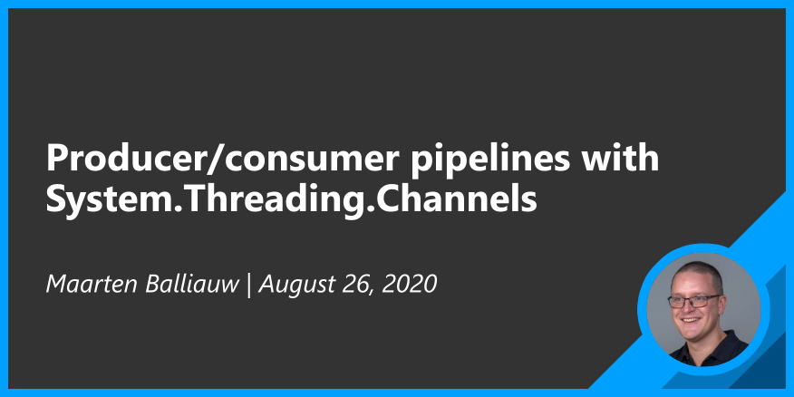 Producer/consumer pipelines with System.Threading.Channels